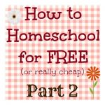 RAQ: How Can You Homeschool for Free (or really cheap?) Part 2