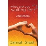 "52in52 Review: ""What Are You Waiting For?"" By Dannah Gresh"