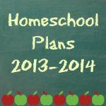 Homeschool Plans for 2013-2014