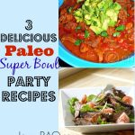 3 Paleo Super Bowl Party Recipes – Grain Free, Dairy Free