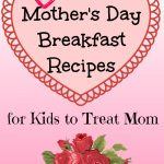 12 Mother's Day Breakfast Recipes for Kids to Treat Mom