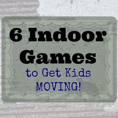 6 Indoor Games to Get Kids MOVING