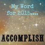 ACCOMPLISH (My Word For 2015)