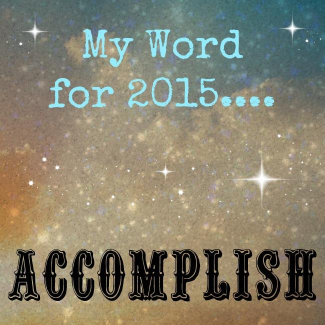 My Word for 2015 Accomplish