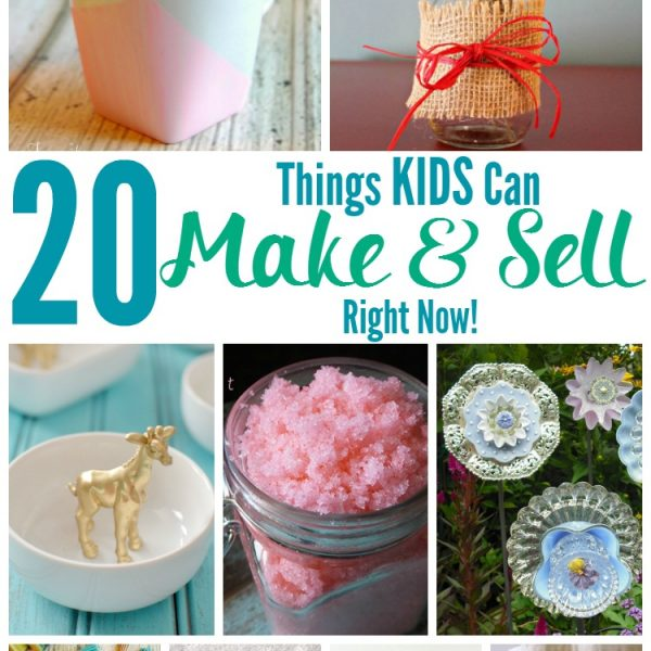 20 Things KIDS Can Make and Sell Right Now!