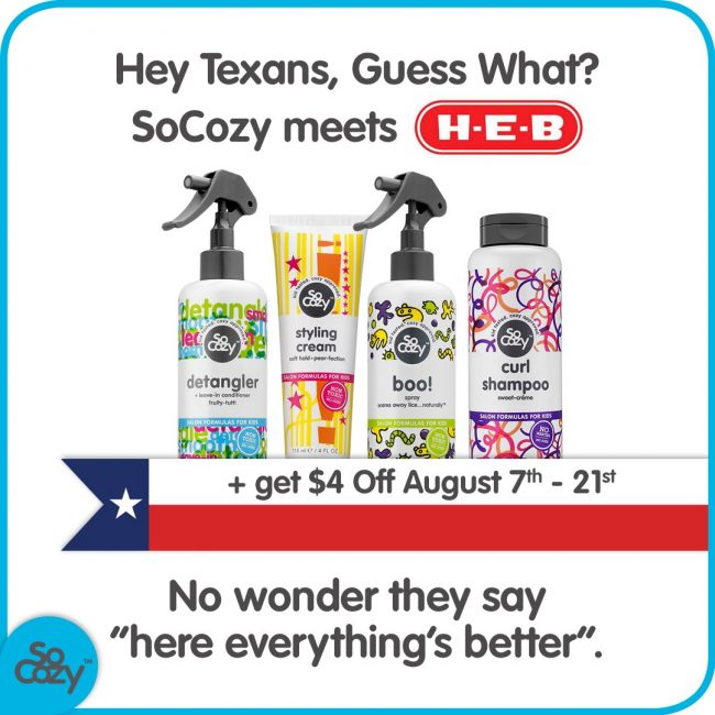 Save big on SoCozy when you buy these natural products at your neighborhood HEB store.