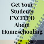How to Get Your Students EXCITED About Homeschooling