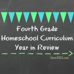 Fourth Grade Homeschool Curriculum – Year in Review
