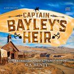 Captain Bayley's Heir by Heirloom Audio Productions