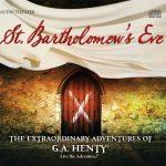 Heirloom Audio's St. Bartholomew's Eve Audio Drama