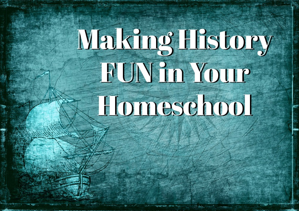 Making History FUN in Your Homeschool