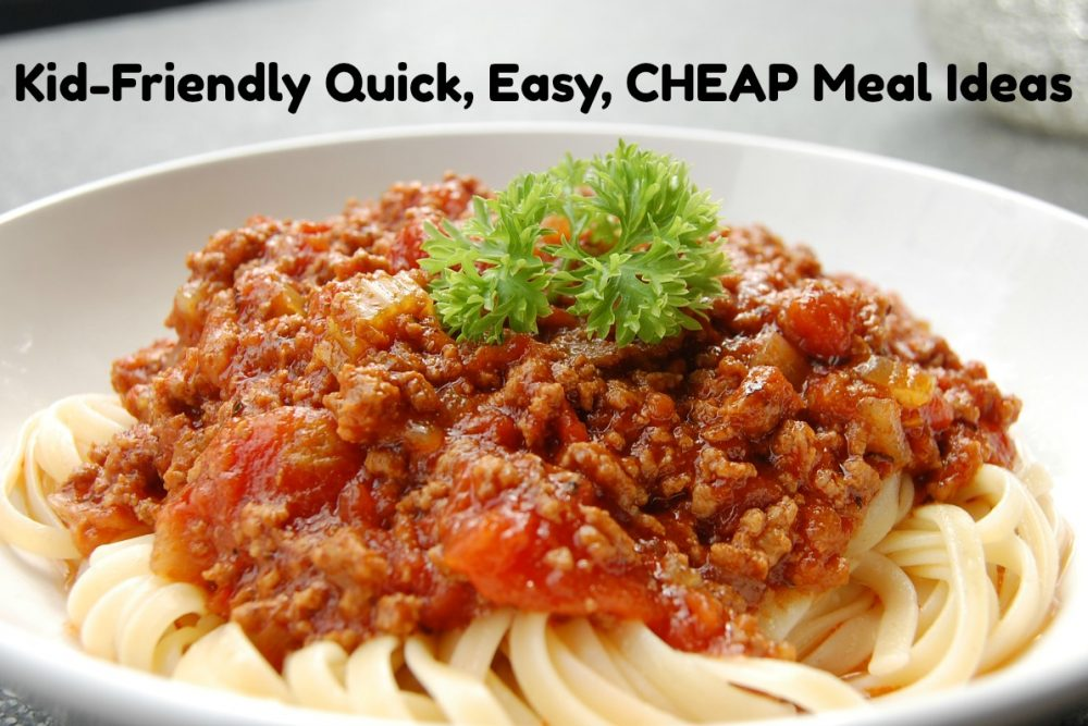 Kid-Friendly Quick, Easy, CHEAP Meal Ideas