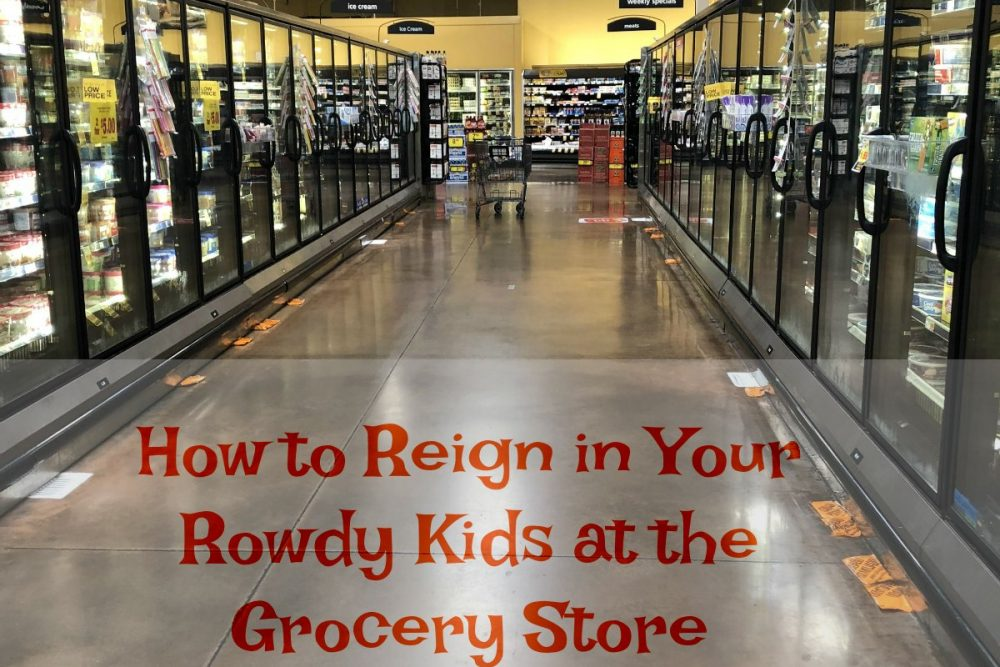 How to Reign in Your Rowdy Kids at the Grocery Store